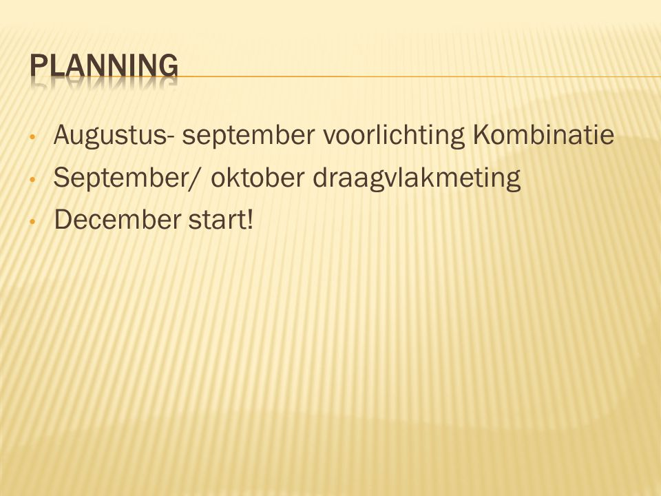 Augustus- september voorlichting Kombinatie September/ oktober draagvlakmeting December start!