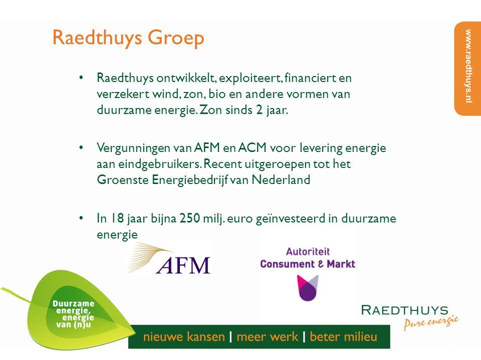 4 Raedthuys Groep Raedthuys ontwikkelt, exploiteert, financiert en verzekert wind, zon, bio en andere vormen van duurzame energie. Zon sinds 2 jaar. V