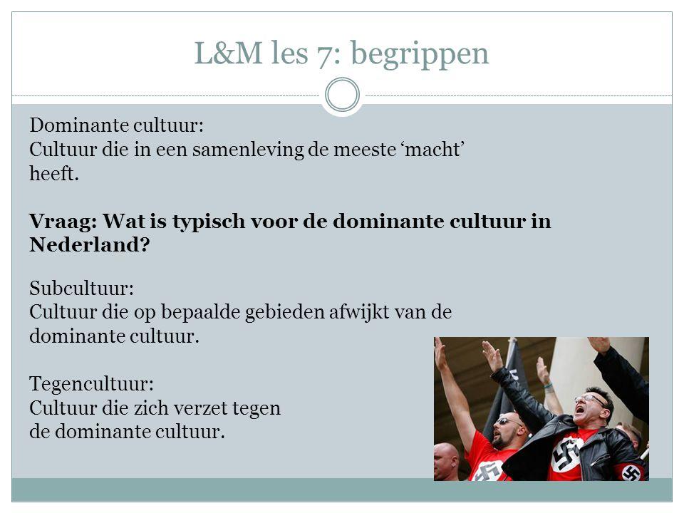 L&M les 7: begrippen Dominante cultuur: Cultuur die in een samenleving de meeste 'macht' heeft. Vraag: Wat is typisch voor de dominante cultuur in Ned