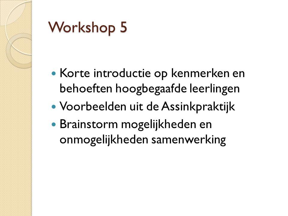Workshop 5 Korte introductie op kenmerken en behoeften hoogbegaafde leerlingen Voorbeelden uit de Assinkpraktijk Brainstorm mogelijkheden en onmogelijkheden samenwerking