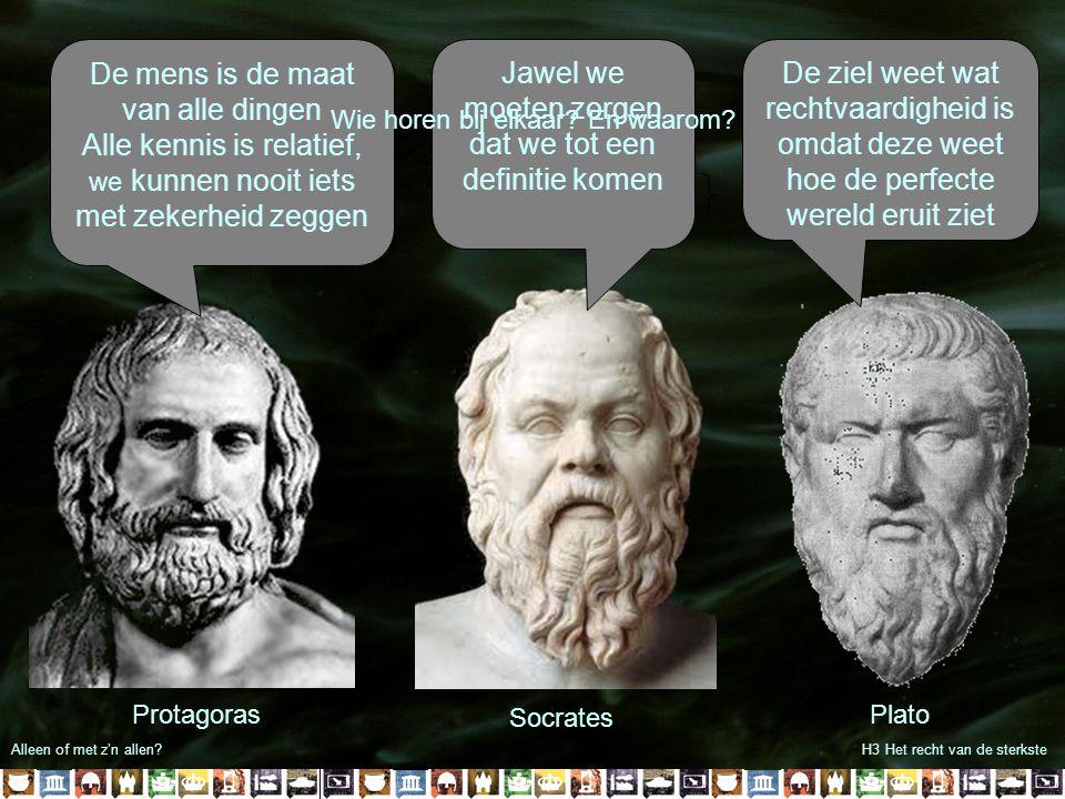 Alleen of met z'n allen?H3 Het recht van de sterkste Socrates De mens is de maat van alle dingen Alle kennis is relatief, we kunnen nooit iets met zek