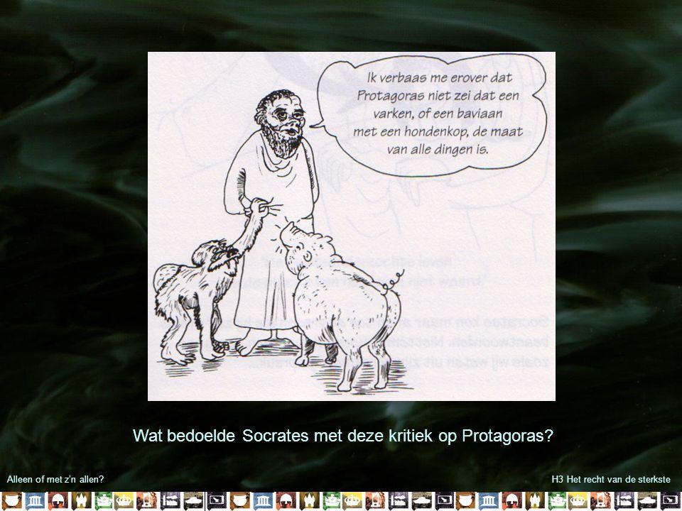 Alleen of met z'n allen?H3 Het recht van de sterkste Wat bedoelde Socrates met deze kritiek op Protagoras?