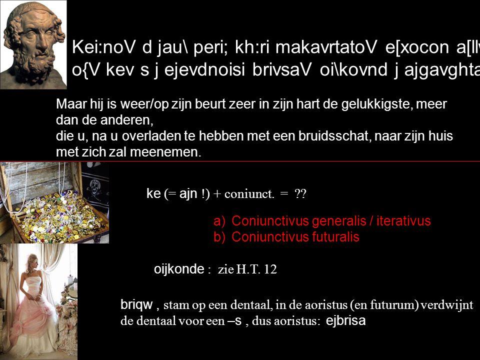 Kei:noV d jau\ peri; kh:ri makavrtatoV e[xocon a[llwn, o{V kev s j ejevdnoisi brivsaV oi\kovnd j ajgavghtai.