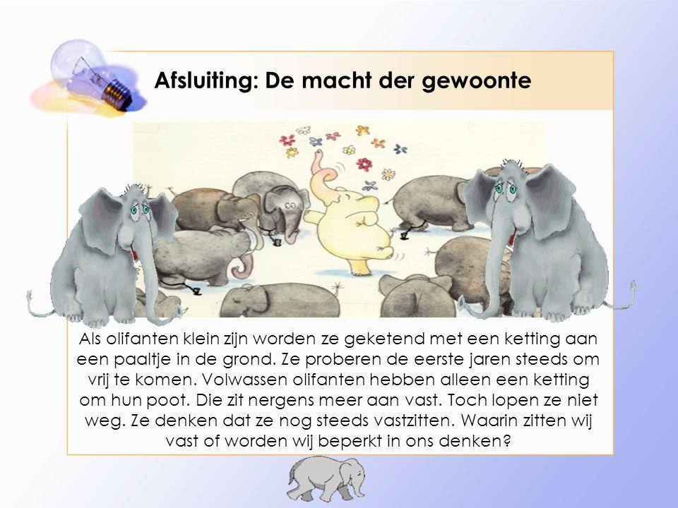 Afsluiting: De macht der gewoonte Als olifanten klein zijn worden ze geketend met een ketting aan een paaltje in de grond.