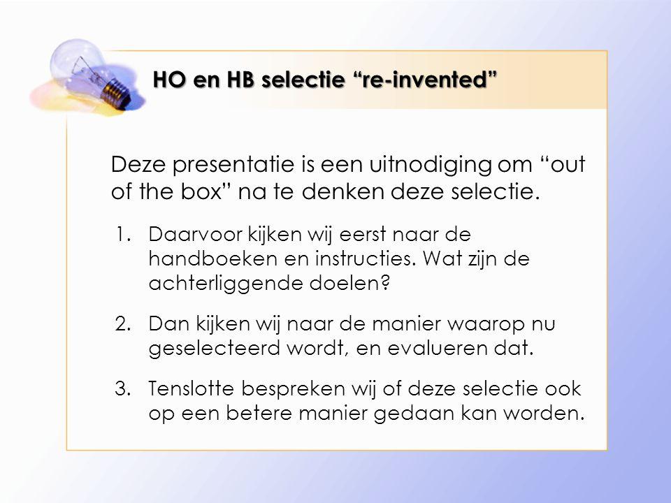 HO en HB selectie re-invented Deze presentatie is een uitnodiging om out of the box na te denken deze selectie.