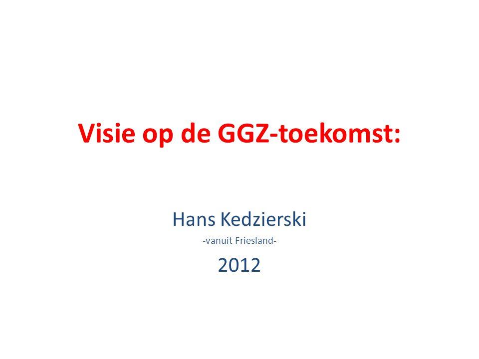 Visie op de GGZ-toekomst: Hans Kedzierski -vanuit Friesland- 2012