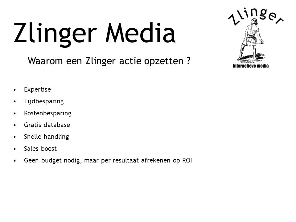 Zlinger Media Waarom een Zlinger actie opzetten ? Expertise Tijdbesparing Kostenbesparing Gratis database Snelle handling Sales boost Geen budget nodi