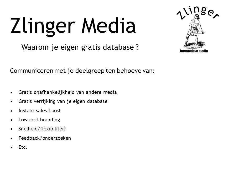 Zlinger Media Waarom je eigen gratis database ? Communiceren met je doelgroep ten behoeve van: Gratis onafhankelijkheid van andere media Gratis verrij