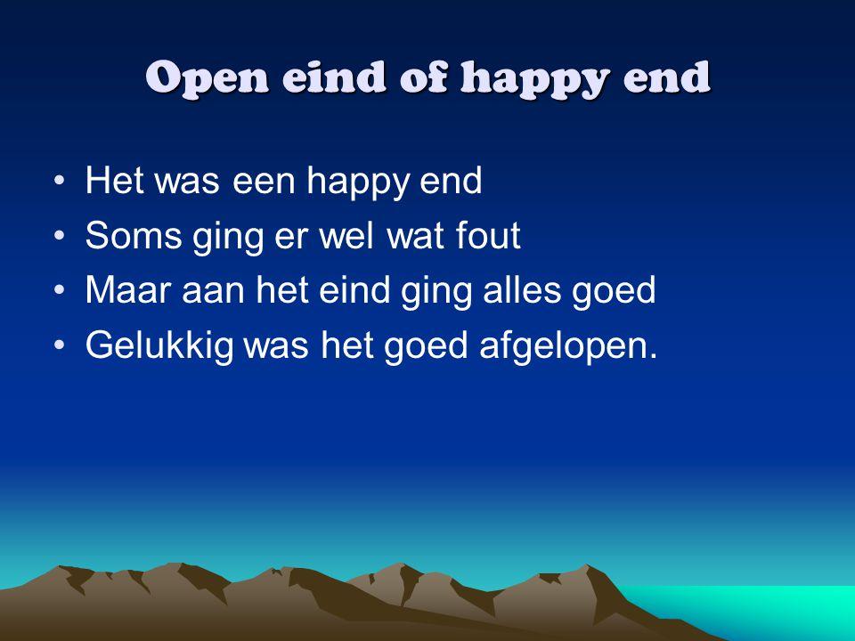 Open eind of happy end Het was een happy end Soms ging er wel wat fout Maar aan het eind ging alles goed Gelukkig was het goed afgelopen.