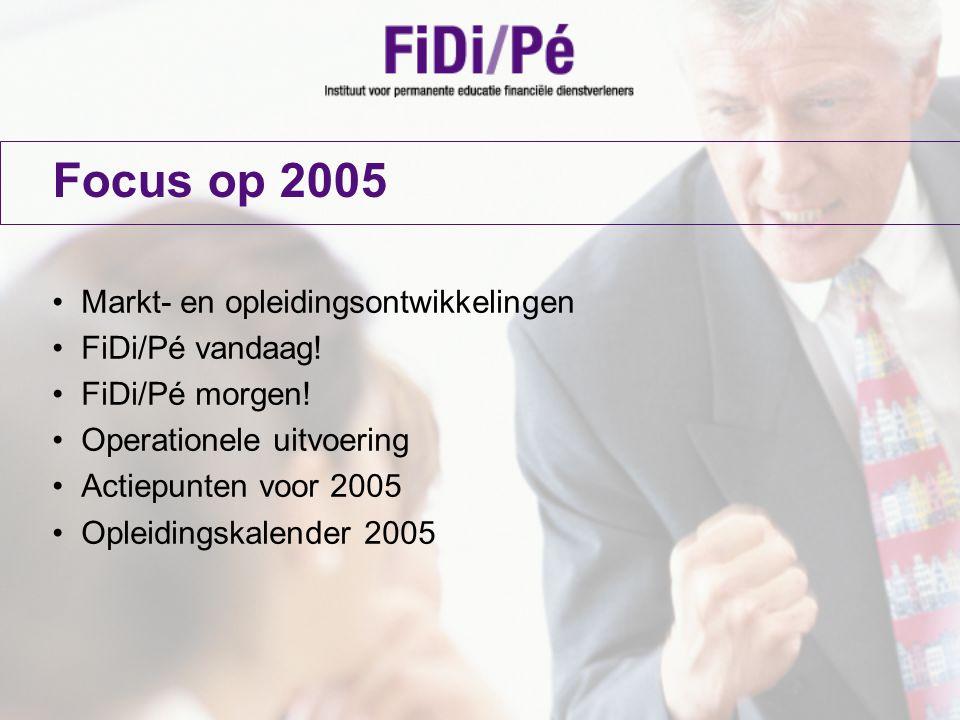 Focus op 2005 Markt- en opleidingsontwikkelingen FiDi/Pé vandaag! FiDi/Pé morgen! Operationele uitvoering Actiepunten voor 2005 Opleidingskalender 200