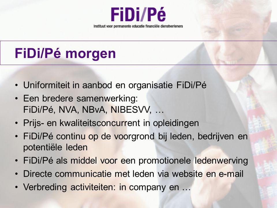FiDi/Pé morgen Uniformiteit in aanbod en organisatie FiDi/Pé Een bredere samenwerking: FiDi/Pé, NVA, NBvA, NIBESVV, … Prijs- en kwaliteitsconcurrent i