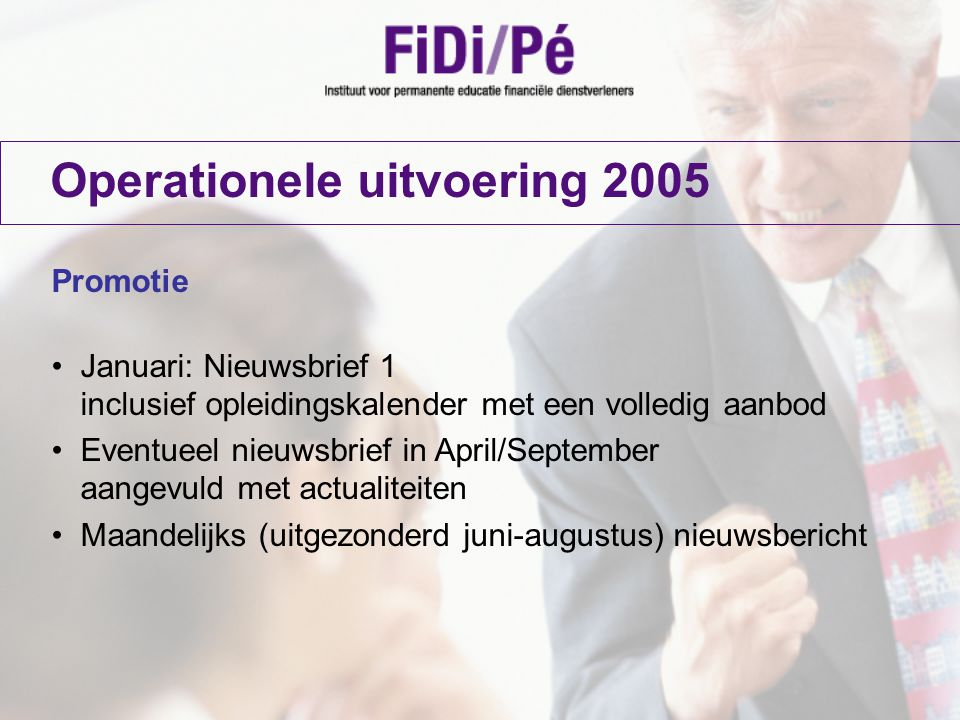 Operationele uitvoering 2005 Verspreiding Website (via FiDi/Pé en club) E-mail (via FiDi/Pé en club) Post (club)