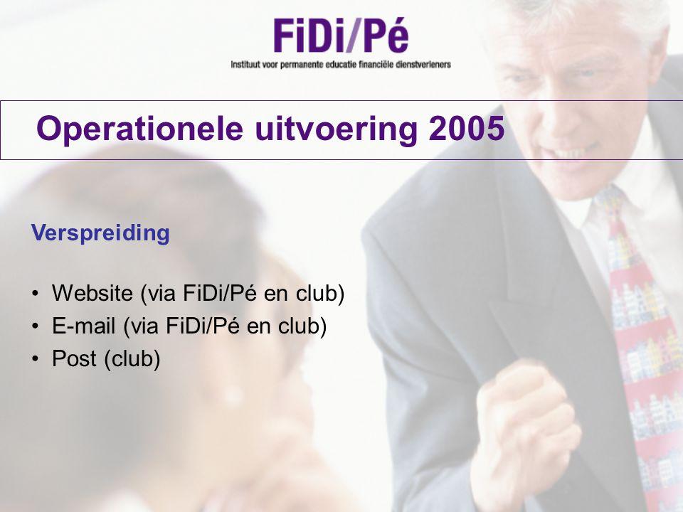 Operationele uitvoering 2005 Verspreiding Website (via FiDi/Pé en club) E-mail (via FiDi/Pé en club) Post (club)