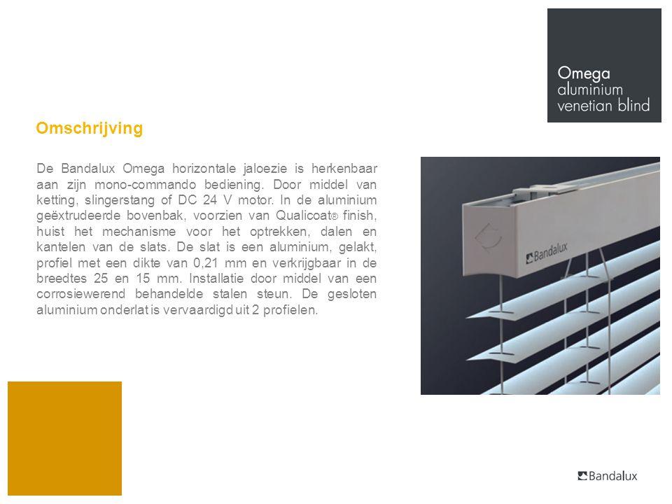 Omschrijving De Bandalux Omega horizontale jaloezie is herkenbaar aan zijn mono-commando bediening. Door middel van ketting, slingerstang of DC 24 V m