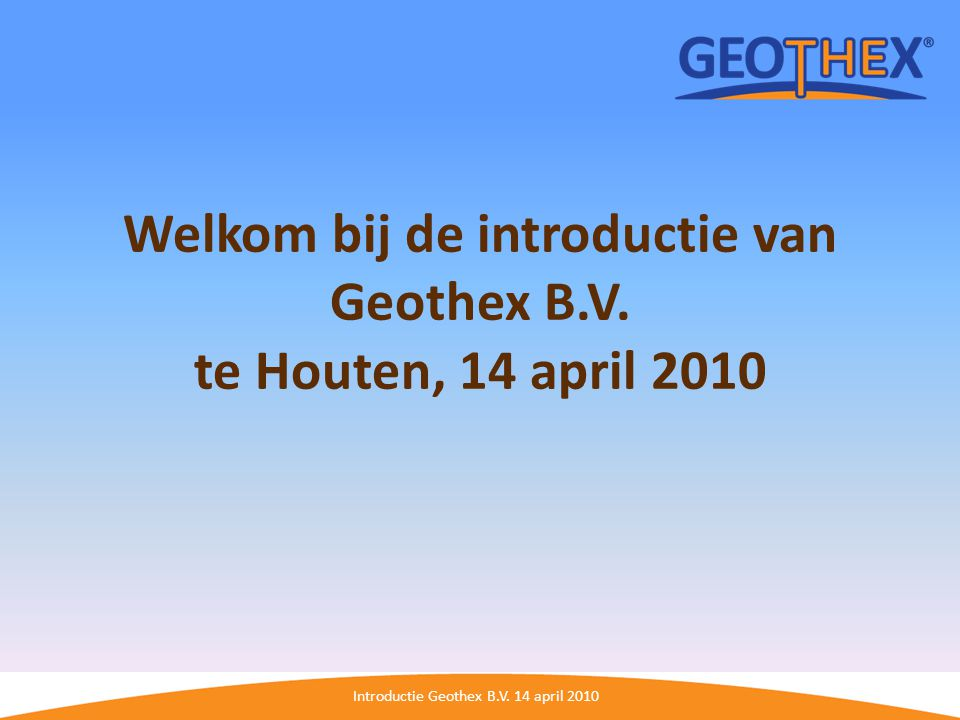 Introductie Geothex B.V. 14 april 2010 Ontwikkeling Geothex feeder