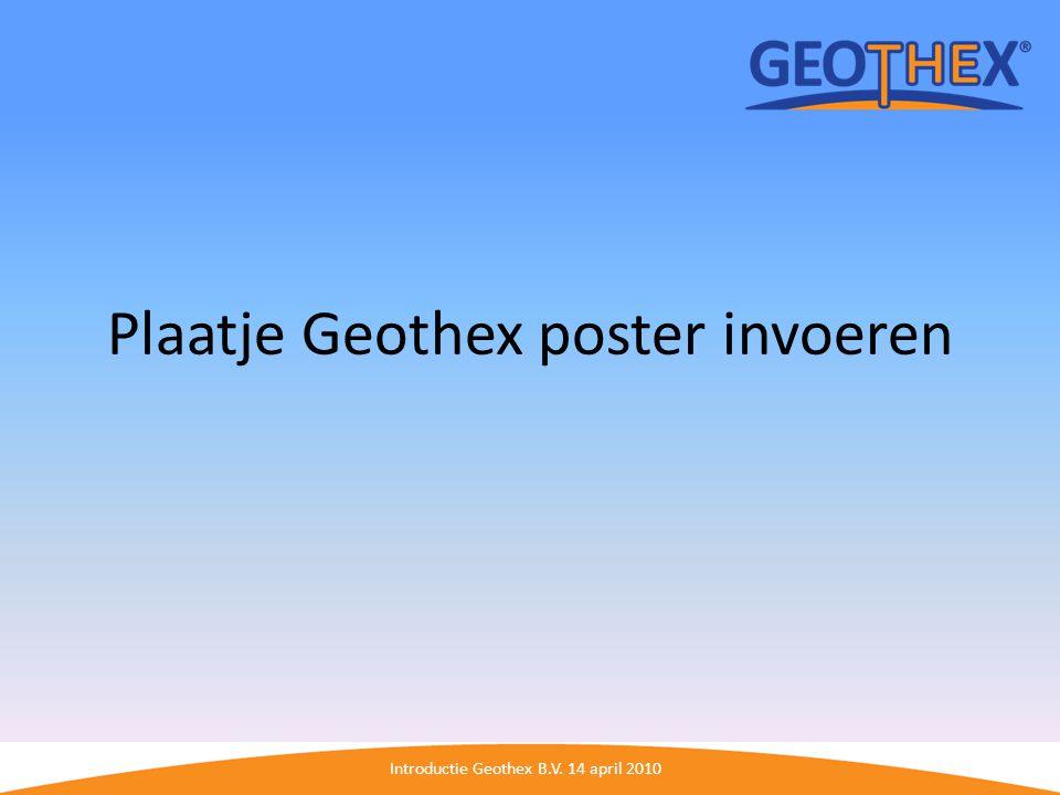Introductie Geothex B.V. 14 april 2010 Plaatje Geothex poster invoeren