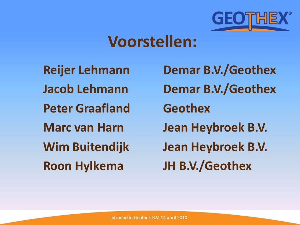 Introductie Geothex B.V. 14 april 2010 Voorstellen: Reijer LehmannDemar B.V./Geothex Jacob LehmannDemar B.V./Geothex Peter GraaflandGeothex Marc van H