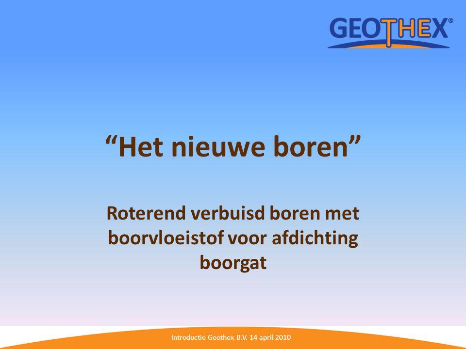 """Introductie Geothex B.V. 14 april 2010 """"Het nieuwe boren"""" Roterend verbuisd boren met boorvloeistof voor afdichting boorgat"""