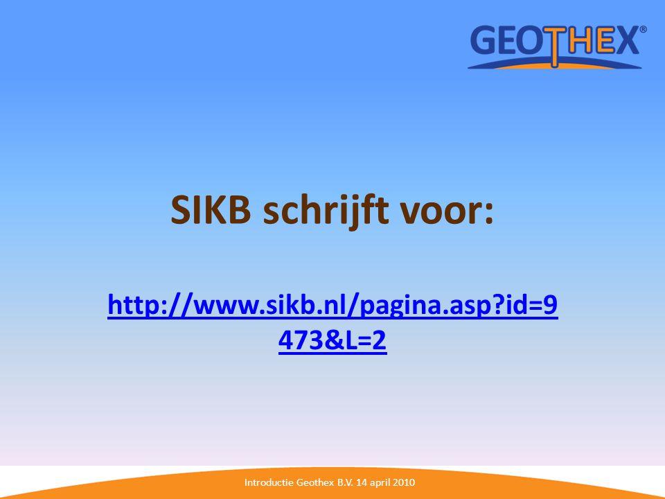 Introductie Geothex B.V. 14 april 2010 SIKB schrijft voor: http://www.sikb.nl/pagina.asp?id=9 473&L=2