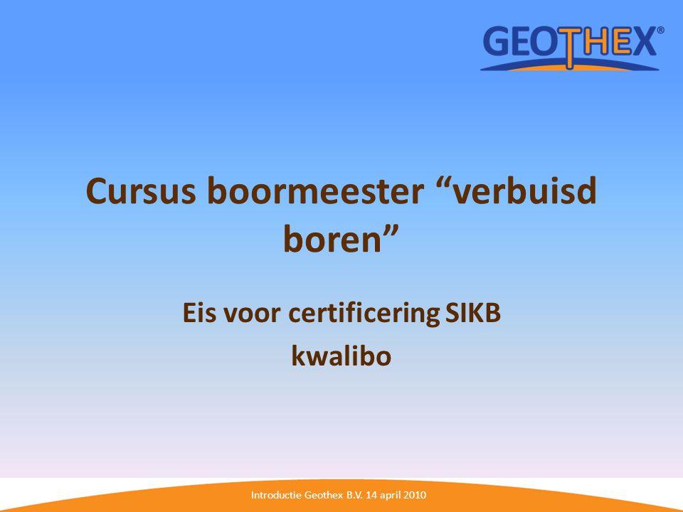 "Introductie Geothex B.V. 14 april 2010 Cursus boormeester ""verbuisd boren"" Eis voor certificering SIKB kwalibo"