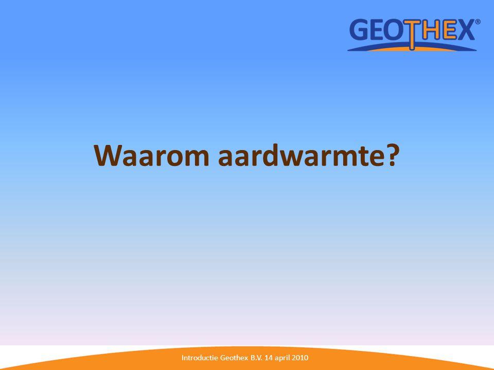 Introductie Geothex B.V. 14 april 2010 Bob den Boer: liaison Start testen in september 2009
