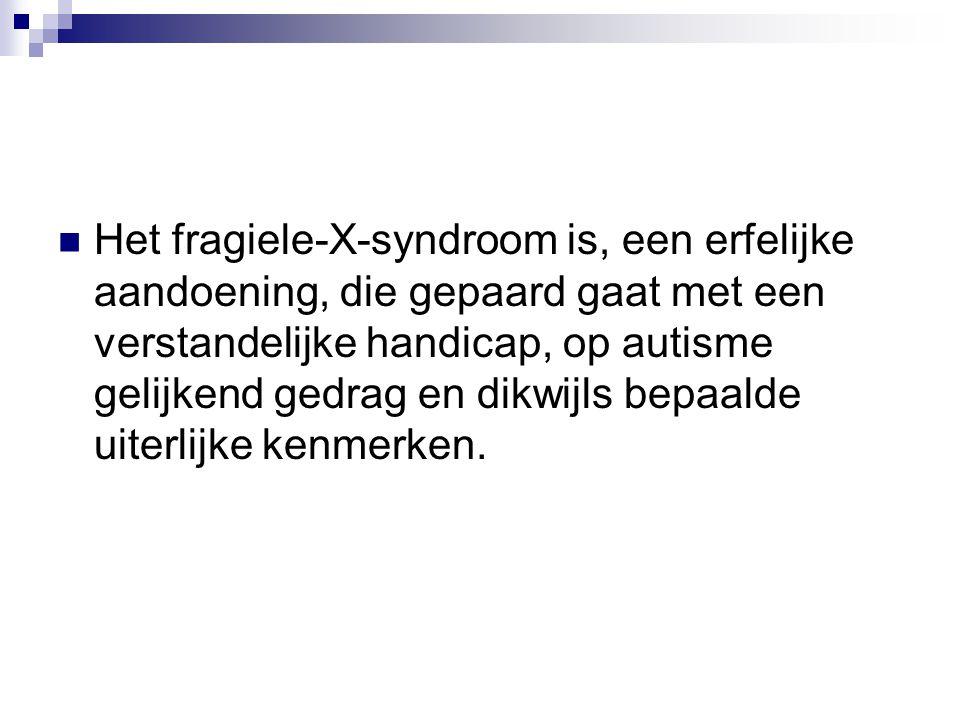 Het fragiele-X-syndroom is, een erfelijke aandoening, die gepaard gaat met een verstandelijke handicap, op autisme gelijkend gedrag en dikwijls bepaalde uiterlijke kenmerken.