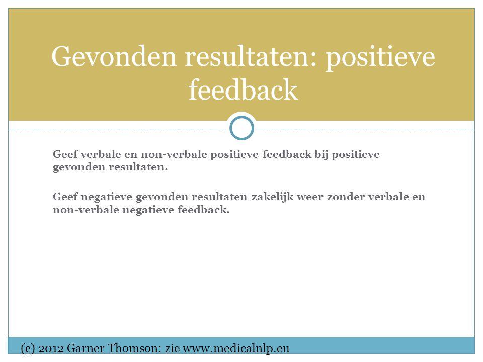 Geef verbale en non-verbale positieve feedback bij positieve gevonden resultaten.