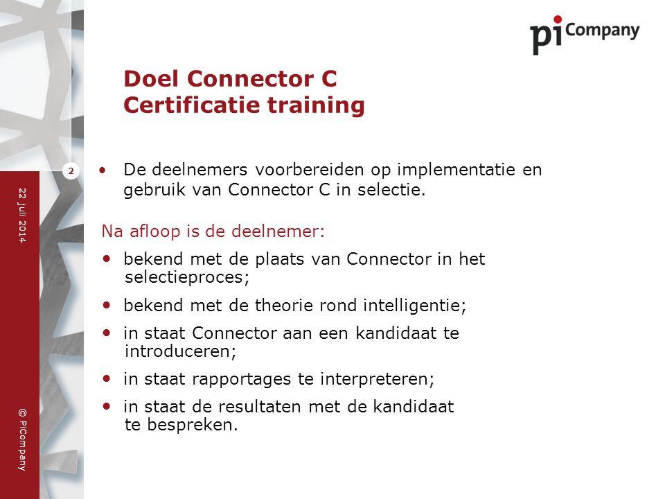 © PiCompany 22 juli 2014 2 Doel Connector C Certificatie training De deelnemers voorbereiden op implementatie en gebruik van Connector C in selectie.