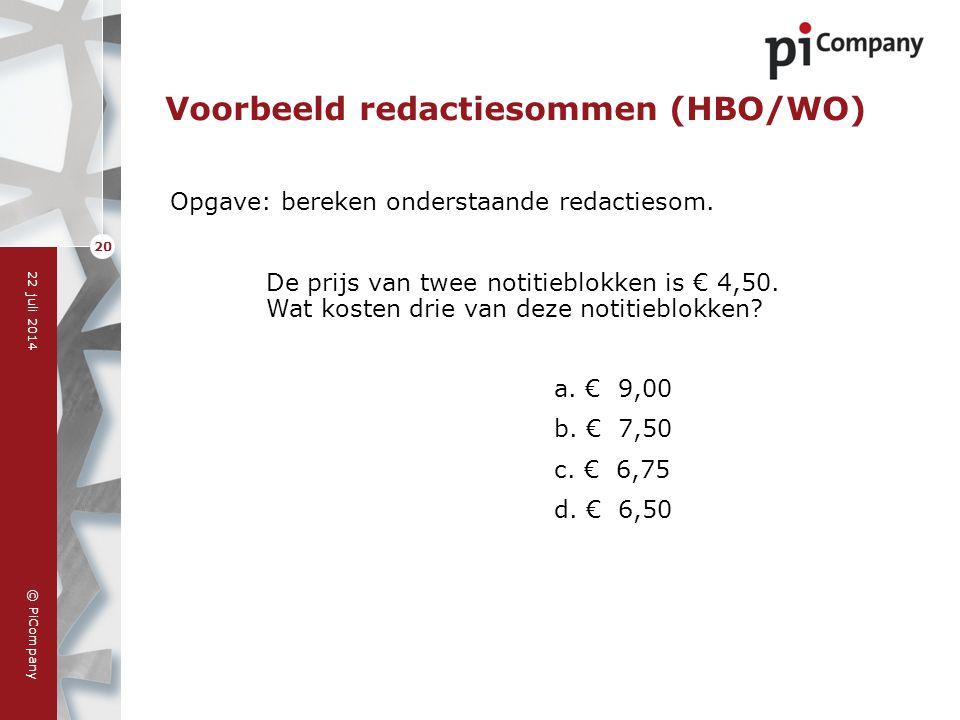 © PiCompany 22 juli 2014 20 Voorbeeld redactiesommen (HBO/WO) Opgave: bereken onderstaande redactiesom. De prijs van twee notitieblokken is € 4,50. Wa