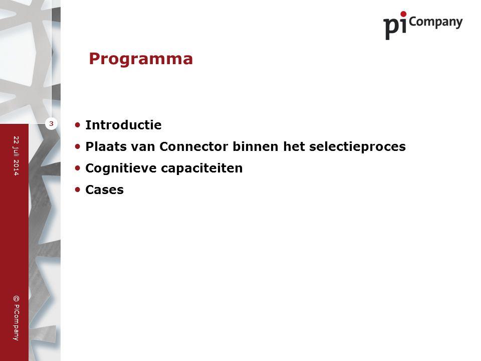 © PiCompany 22 juli 2014 3 Programma Introductie Plaats van Connector binnen het selectieproces Cognitieve capaciteiten Cases
