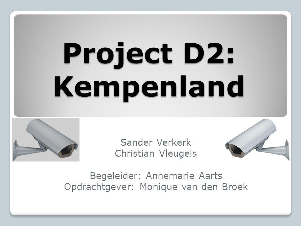 Project D2: Kempenland Sander Verkerk Christian Vleugels Begeleider: Annemarie Aarts Opdrachtgever: Monique van den Broek