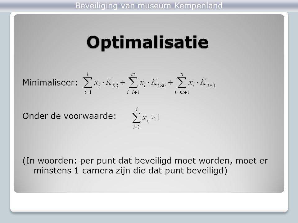 Optimalisatie Minimaliseer: Onder de voorwaarde: (In woorden: per punt dat beveiligd moet worden, moet er minstens 1 camera zijn die dat punt beveilig