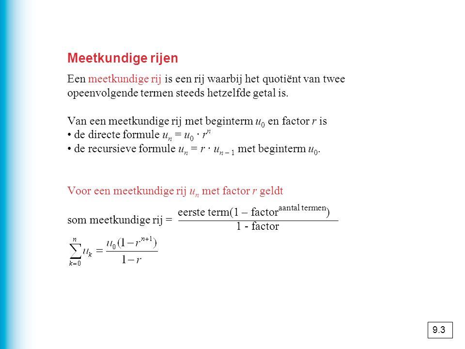 Meetkundige rijen Een meetkundige rij is een rij waarbij het quotiënt van twee opeenvolgende termen steeds hetzelfde getal is. Van een meetkundige rij