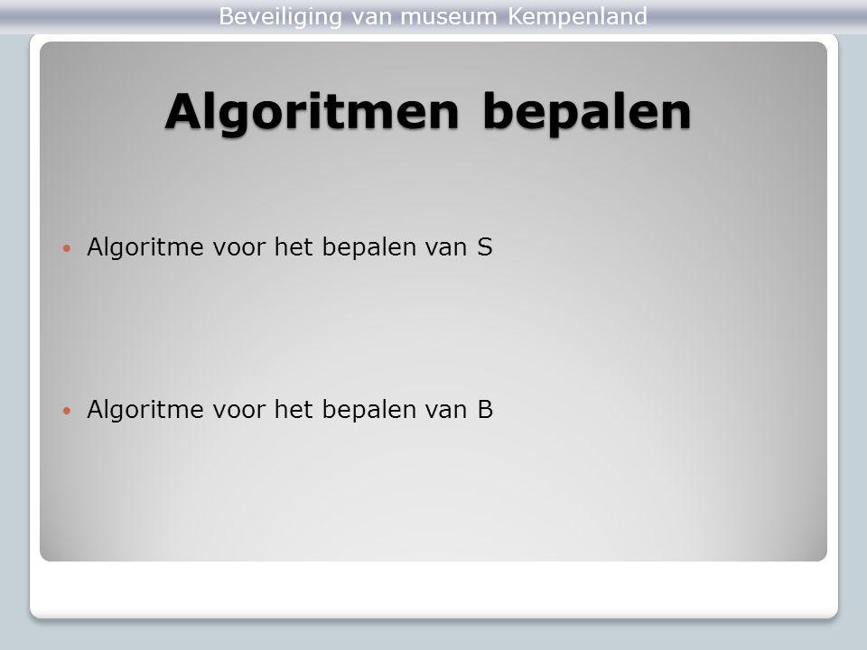 Algoritmen bepalen Algoritme voor het bepalen van S Algoritme voor het bepalen van B ZandloperDobbelenBeveiliging van museum Kempenland