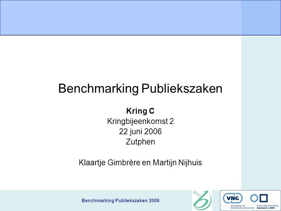 Benchmarking Publiekszaken 2006 Benchmarking Publiekszaken Kring C Kringbijeenkomst 2 22 juni 2006 Zutphen Klaartje Gimbrère en Martijn Nijhuis