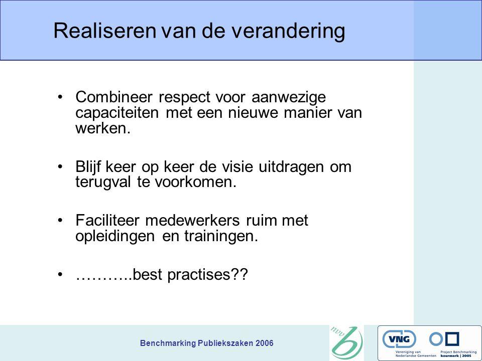 Benchmarking Publiekszaken 2006 Realiseren van de verandering Combineer respect voor aanwezige capaciteiten met een nieuwe manier van werken.