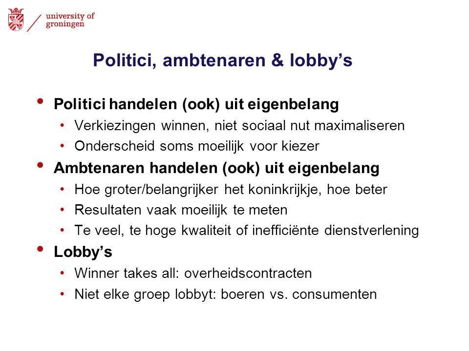 Politici, ambtenaren & lobby's Politici handelen (ook) uit eigenbelang Verkiezingen winnen, niet sociaal nut maximaliseren Onderscheid soms moeilijk v