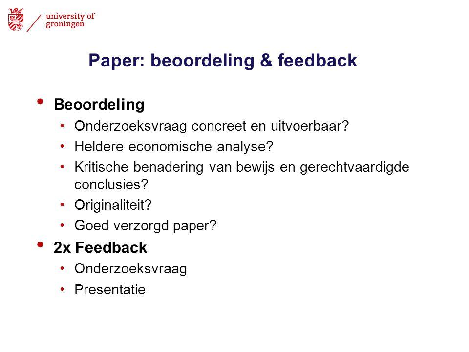 Paper: beoordeling & feedback Beoordeling Onderzoeksvraag concreet en uitvoerbaar? Heldere economische analyse? Kritische benadering van bewijs en ger