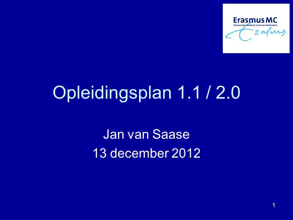 Opleidingsplan 1.1 / 2.0 Jan van Saase 13 december 2012 1