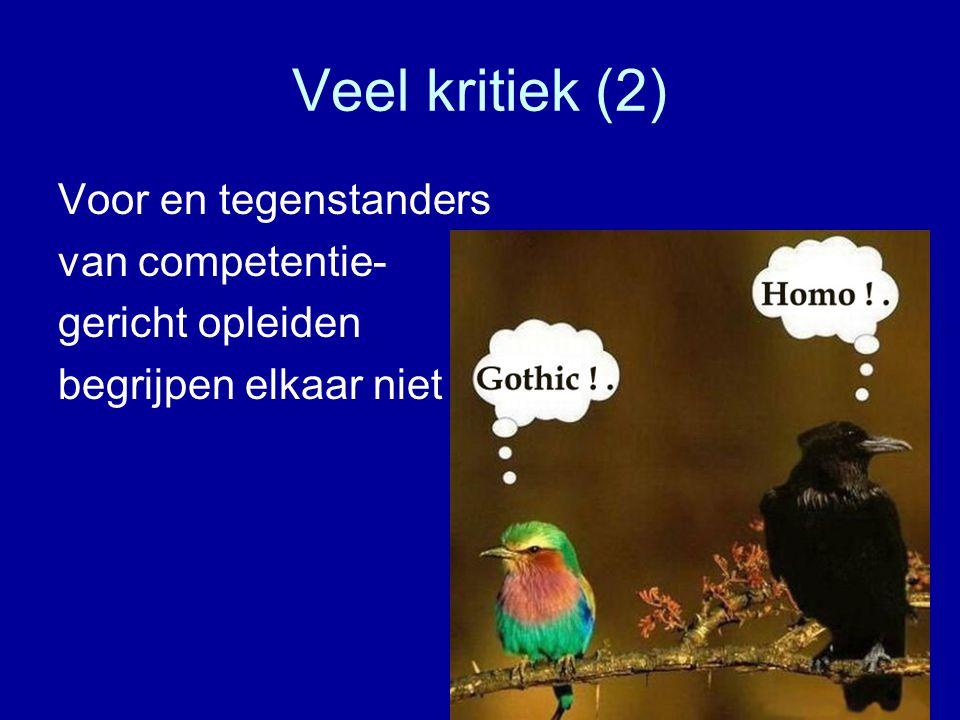 Veel kritiek (2) Voor en tegenstanders van competentie- gericht opleiden begrijpen elkaar niet