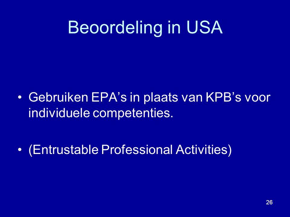 Beoordeling in USA Gebruiken EPA's in plaats van KPB's voor individuele competenties. (Entrustable Professional Activities) 26