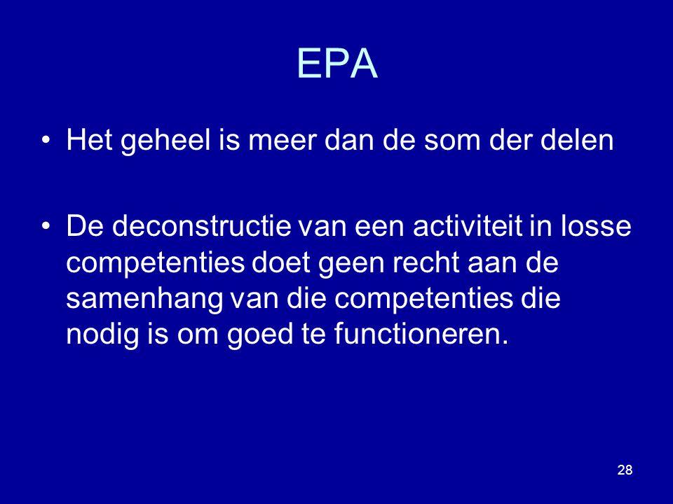 EPA Het geheel is meer dan de som der delen De deconstructie van een activiteit in losse competenties doet geen recht aan de samenhang van die compete