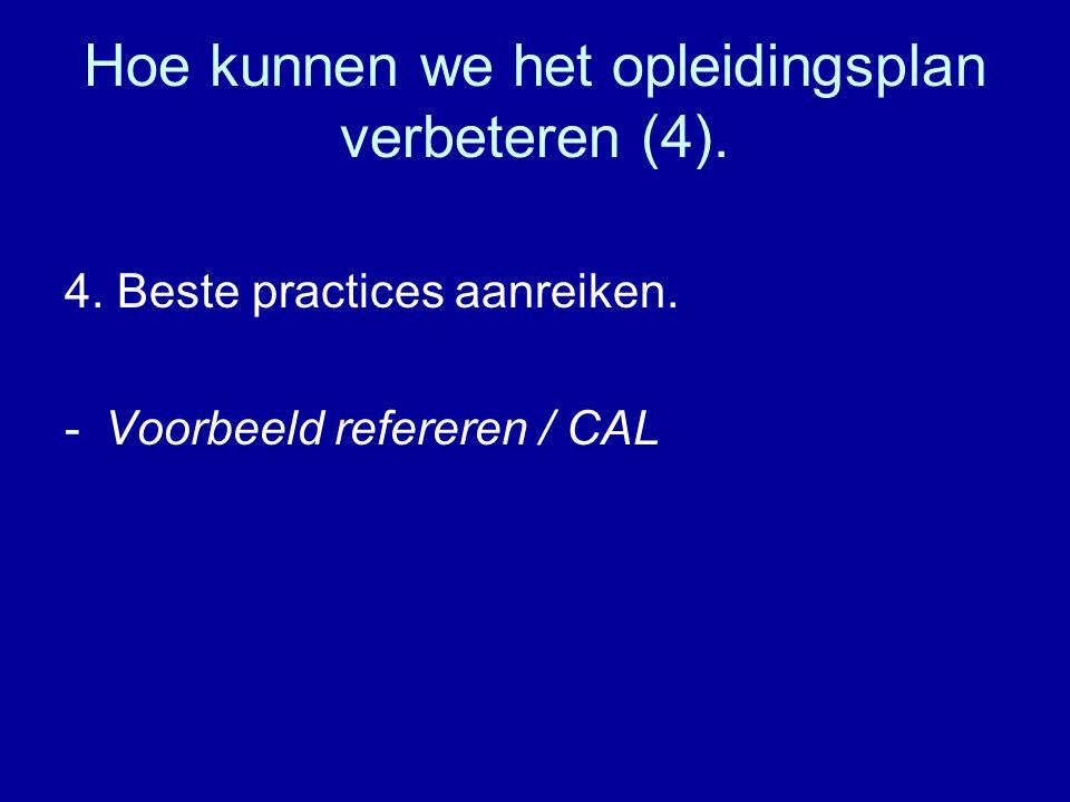 Hoe kunnen we het opleidingsplan verbeteren (4). 4. Beste practices aanreiken. -Voorbeeld refereren / CAL