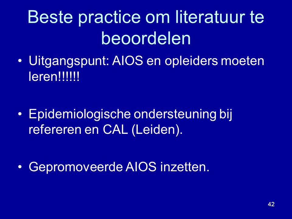 Beste practice om literatuur te beoordelen Uitgangspunt: AIOS en opleiders moeten leren!!!!!! Epidemiologische ondersteuning bij refereren en CAL (Lei