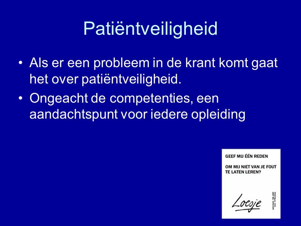 Patiëntveiligheid Als er een probleem in de krant komt gaat het over patiëntveiligheid. Ongeacht de competenties, een aandachtspunt voor iedere opleid