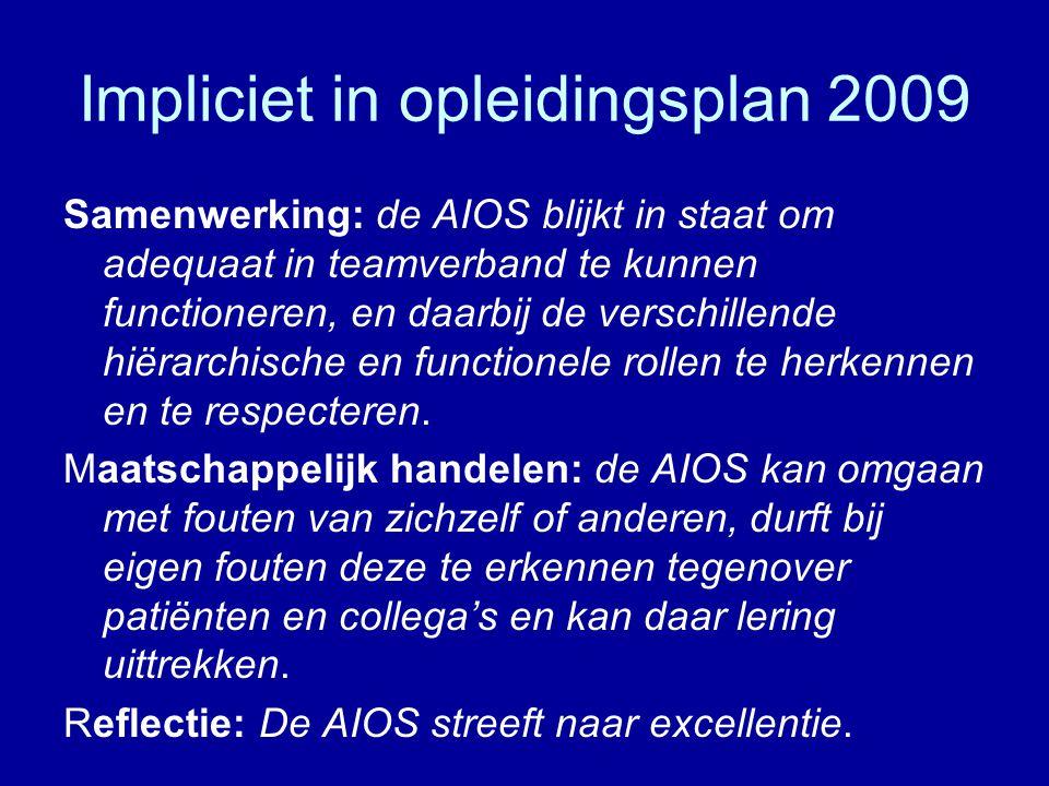 Impliciet in opleidingsplan 2009 Samenwerking: de AIOS blijkt in staat om adequaat in teamverband te kunnen functioneren, en daarbij de verschillende