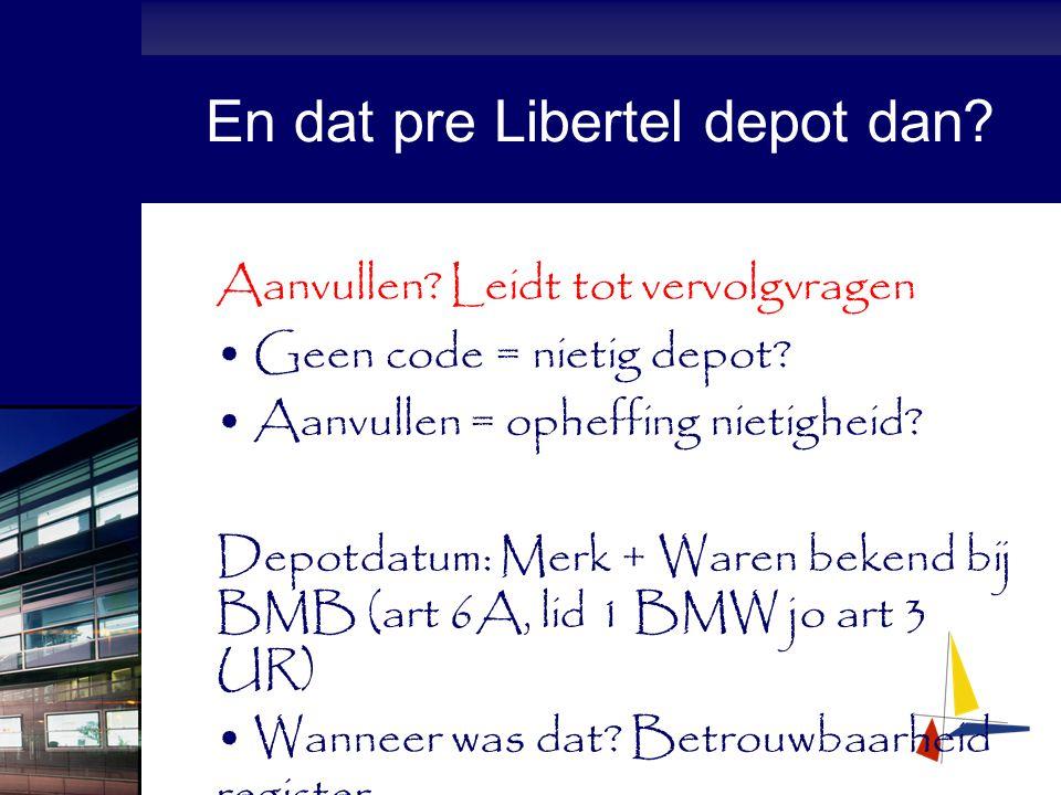 En dat pre Libertel depot dan. Aanvullen. Leidt tot vervolgvragen Geen code = nietig depot.