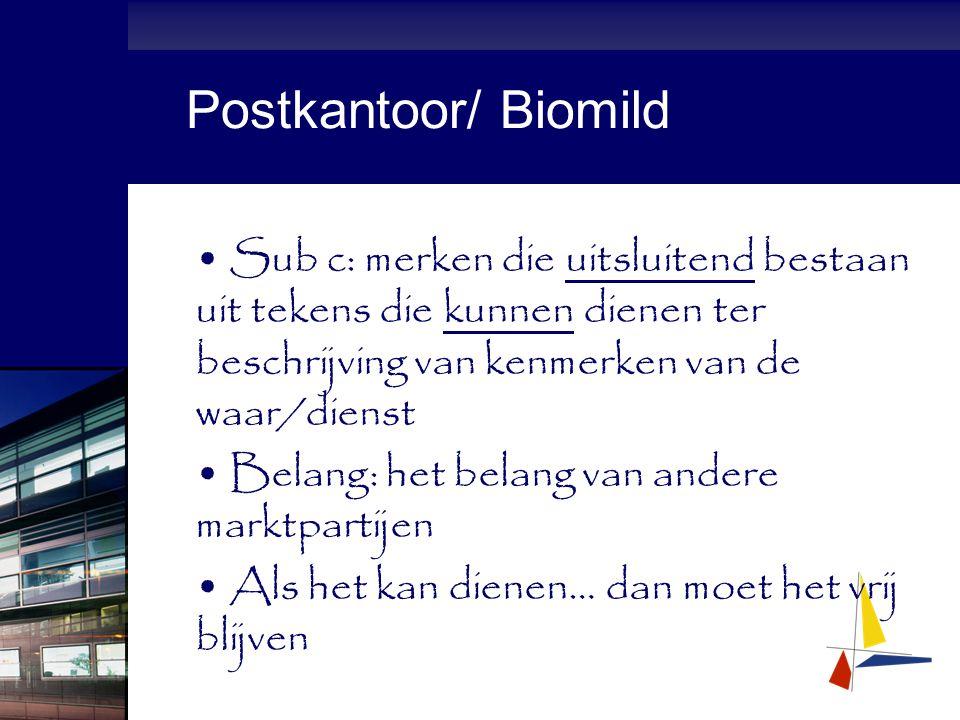 Postkantoor/ Biomild Sub c: merken die uitsluitend bestaan uit tekens die kunnen dienen ter beschrijving van kenmerken van de waar/dienst Belang: het belang van andere marktpartijen Als het kan dienen… dan moet het vrij blijven