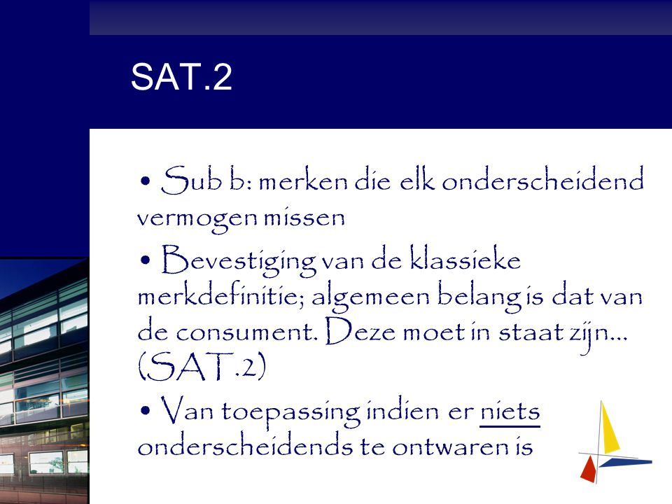 SAT.2 Sub b: merken die elk onderscheidend vermogen missen Bevestiging van de klassieke merkdefinitie; algemeen belang is dat van de consument.