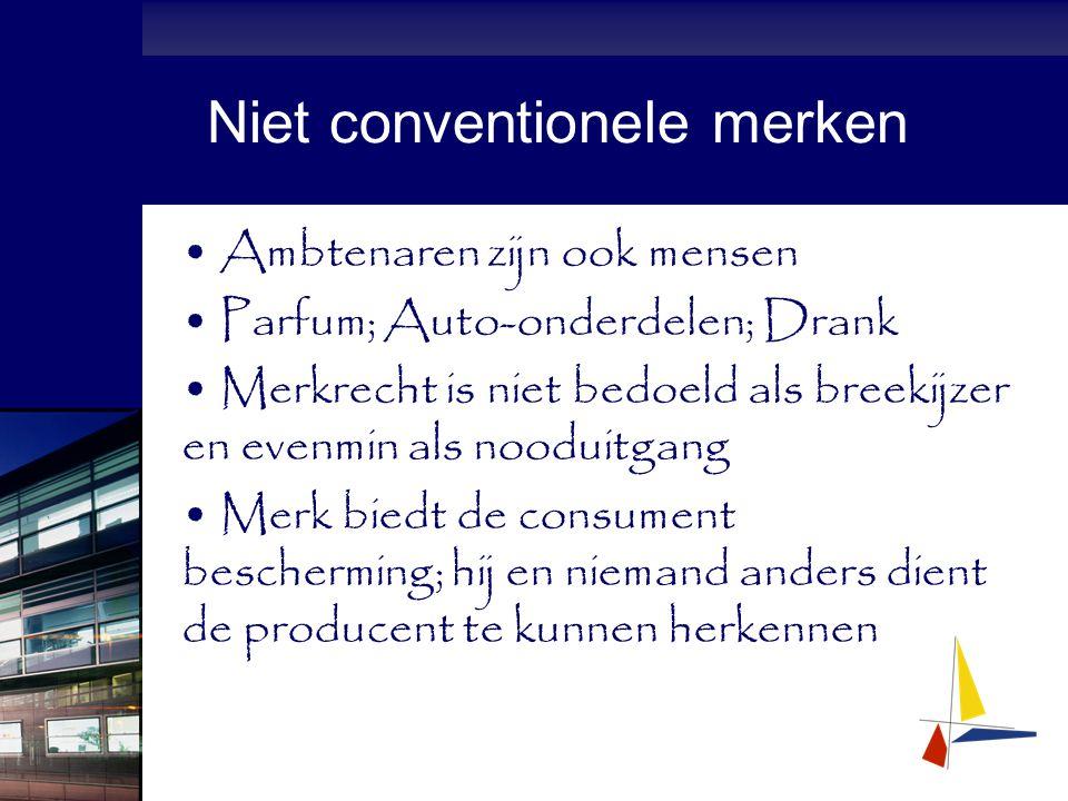 Niet conventionele merken Ambtenaren zijn ook mensen Parfum; Auto-onderdelen; Drank Merkrecht is niet bedoeld als breekijzer en evenmin als nooduitgang Merk biedt de consument bescherming; hij en niemand anders dient de producent te kunnen herkennen